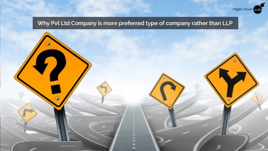 Why Pvt Ltd Company is more preferred type of company rather than LLP
